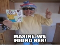 Maxine Has Been Found