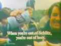 When You Are Out Of Schlitz You Are Out of Beer